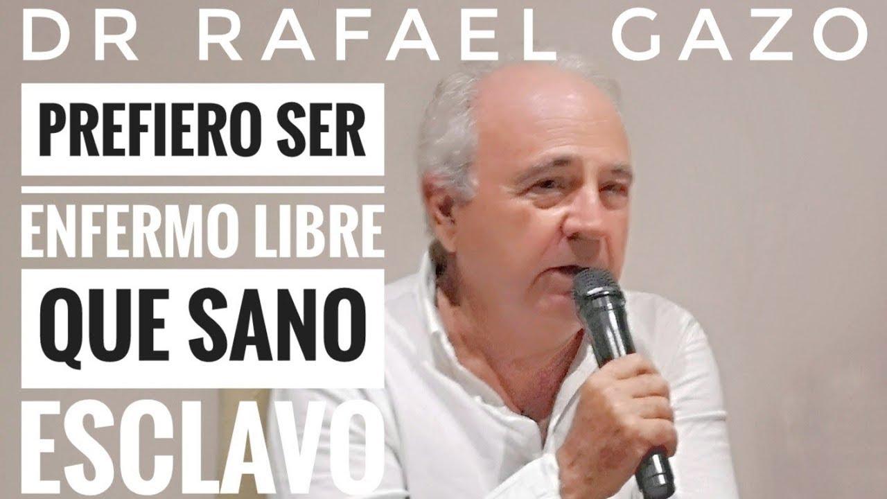 Prefiero vivir enfermo y libre que sano y esclavo - Rafael Gazo Lahoz