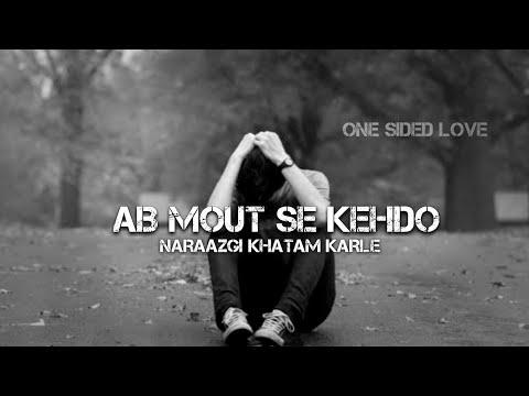 Ab Mout Se Kehdo Naraazgi Khatam Karle | Sad Shayri Status | By One Sided Love