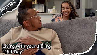 "Living with your sibling ""Off day""