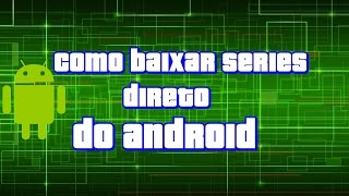 COMO BAIXAR SERIES NO ANDROID [HD]