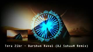 Tera Zikr Remix DJ Suhaan Darshan Raval