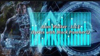 Alan Walker - LILY (Lyrics with Trailer Black Panther 2) ft. K-391 & Emelie Hollow