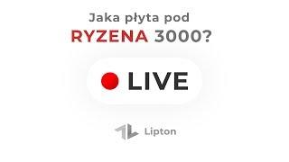 Komentarz na gorąco: jaka płyta pod Ryzena 3000?