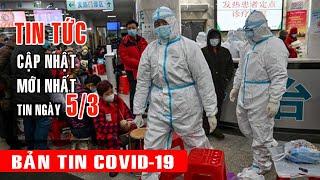 Tin tức dịch Corona ngày 5 3 Bản tin tổng hợp virus corona Việt Nam đại dịch Vũ Hán viêm phổi