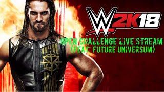 Live Stream WWE2K18 Open Challenge Stream (feat Future Universum)