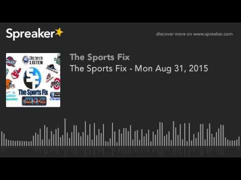 The Sports Fix - Mon Aug 31, 2015