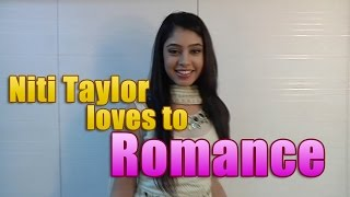 Niti Taylor aka Nandani of Kaisi Yeh Yaariyan loves to romance