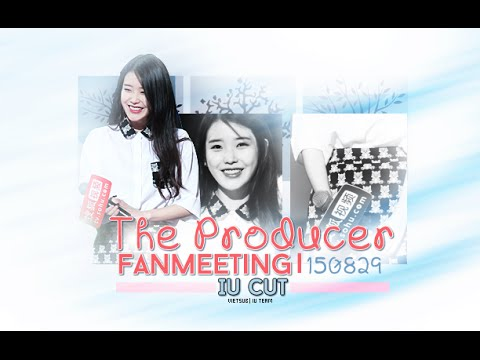 150829 The Producer Fanmeeting IU Cut   IU Team Vietsub