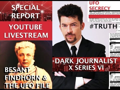 DARK JOURNALIST X SERIES VI: SECRET SOCIETIES FINDHORN BESANT & THE UFO FILE