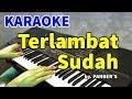 TERLAMBAT SUDAH - Panber's  KARAOKE