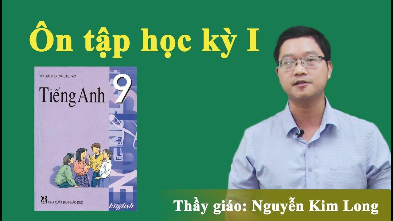 Ôn tập học kì 1 – Tiếng Anh lớp 9 – Thầy Nguyễn Kim Long