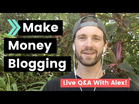 Make Money Blogging Q&A - Live Questions and Answers With Alex