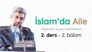 İslam'da Aile | Alparslan KUYTUL Hocaefendi | 2.Ders 2.Bölüm