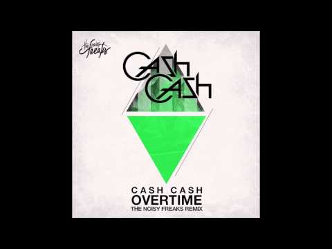 Cash Cash - Overtime (The Noisy Freaks Remix)