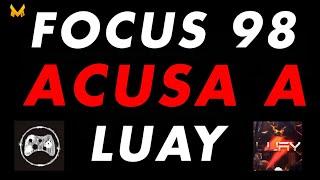 FOCUS 98 ACUSA PÚBLICAMENTE A LUAY DE USAR HACKS