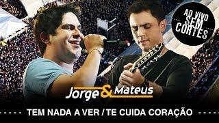 Jorge & Mateus - Tem Nada a Ver/Te Cuida Coração - [DVD Ao Vivo Sem Cortes] - (Clipe Oficial)