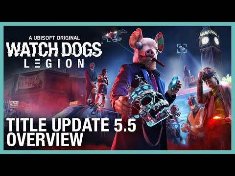 Watch Dogs: Legion – Title Update #5.5 Overview | Ubisoft [NA]