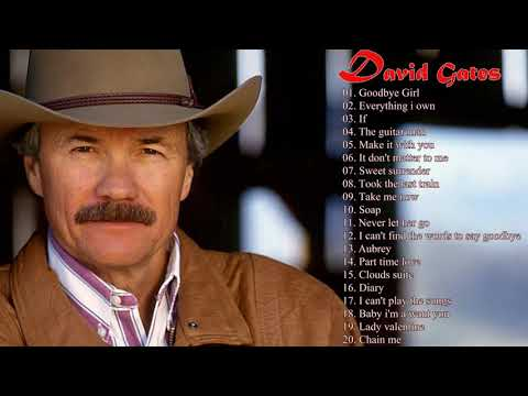 David Gates Greatest Hits 2018 - Best Of David Gates - David Gates Songs