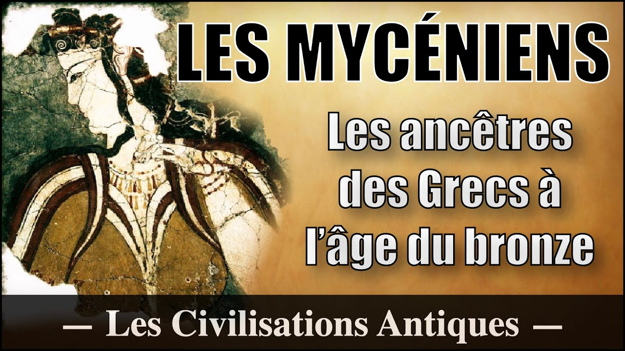 Les Mycéniens, les ancêtres des grecs - Les Civilisations Perdues