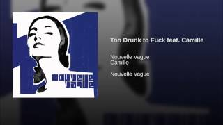 Too Drunk to Fuck feat. Camille