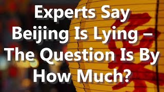 Adams/North: Experts Say Beijing Is Lying - The Questions Is By How Much?