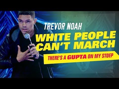 'White People Can't March' - Trevor Noah - (There's A Gupta On My Stoep)