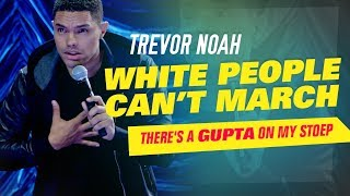 """White People Can't March"" - Trevor Noah - (There's A Gupta On My Stoep)"