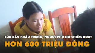 Lợi dụng dịch COVID 19, một phụ nữ lừa bán khẩu trang chiếm đoạt hơn 600 triệu đồng