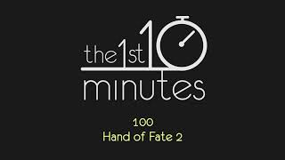 The 1st 10 Minutes - Ep 100 - Hand of Fate 2