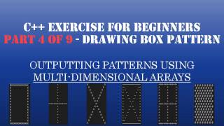 C++ Learn To Program - Multidimensional Arrays & Loops to Create Patterns - Pt4: Drawing Box