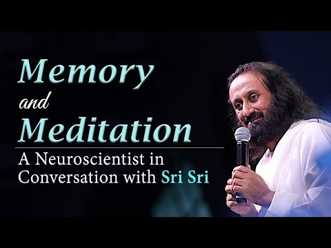 Memory and Meditation - A Neuroscientist in Conversation with Sri Sri