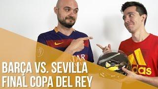 Final Barça vs. Sevilla Copa del Rey / ¡Nos apostamos un tartazo!