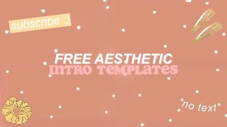 FREE AESTHETIC INTRO TEMPLATES  *no text*