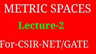 Metric space--( Lecture# 2)for CSIR-NET/GATE/SLET/M.Sc./
