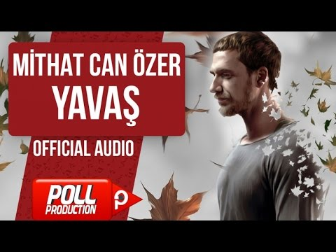 MİTHAT CAN ÖZER - YAVAŞ  ( OFFICIAL AUDIO )