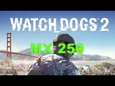 Watch Dogs 2 Gaming MX 250 Benchmark