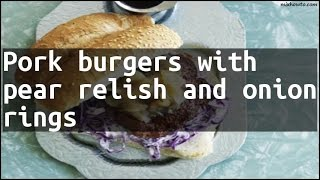 Recipe Pork burgers with pear relish and onion rings