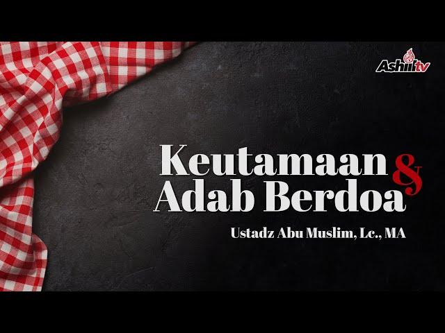 🔴 [LIVE] ADAB BERDO'A - Ustadz Abu Muslim, Lc., MA حفظه الله