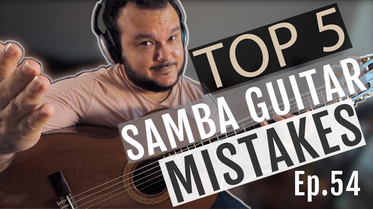 Top 5 Mistakes On Samba Guitar | Ep.54