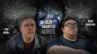 Brand New Full Investigation Series- Our Haunted Minds