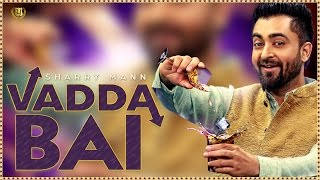 Sharry Mann - Vadda Bai (Full Song) | Latest Punjabi Song 2019 | Panj-aab Records
