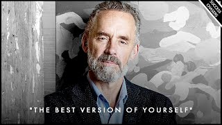How To Become The Best Version Of Yourself  Jordan Peterson Motivation