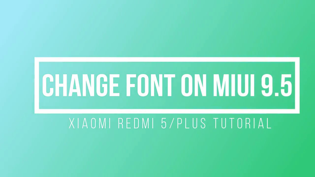 Change font on MIUI 9 5 redmi S2/mi 6/6s/4/4x/note 5/Redmi 5/5 plus/5 pro  from Anywhere in the world