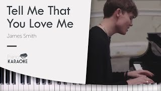 James Smith - Tell Me That You Love Me [Karaoke Piano Backing Track] (Original Key)