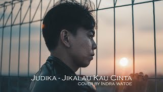 Video Judika - Jikalau Kau Cinta (cover by Indra Watoe) download MP3, 3GP, MP4, WEBM, AVI, FLV April 2018