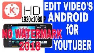 Edit Videos On Android Kinemaster 2018 No Watermark HD