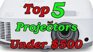 Top 5 Best Projectors Under $500 for 2018