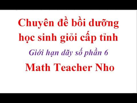 Thầy Nho - Dạy Chuyên đề bồi dưỡng học sinh giỏi cấp tỉnh, giới hạn dãy số phần 6