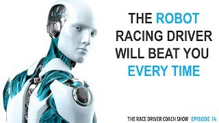 The Robot Racing Driver Will Beat You Every Time - TRDC Show Ep #14