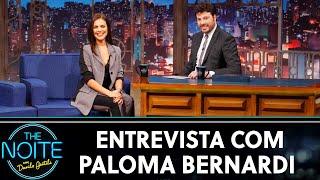 Entrevista com Paloma Bernardi  The Noite (25/06/19)